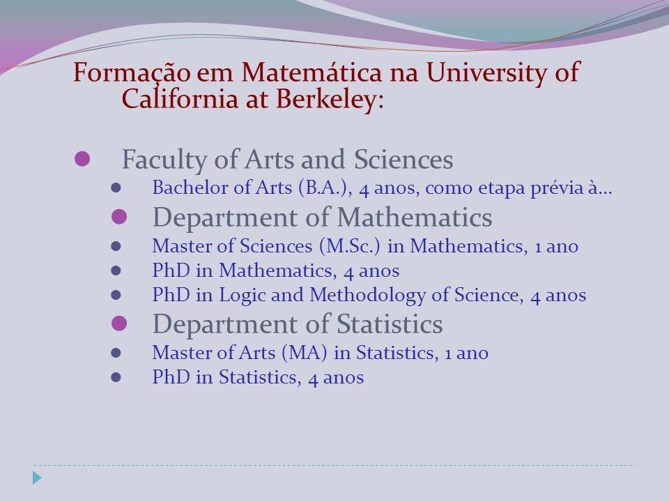 Formação em Matemática na University of California at Berkeley: Faculty of Arts and Sciences Bachelor of Arts (B.A.), 4 anos, como etapa prévia à...