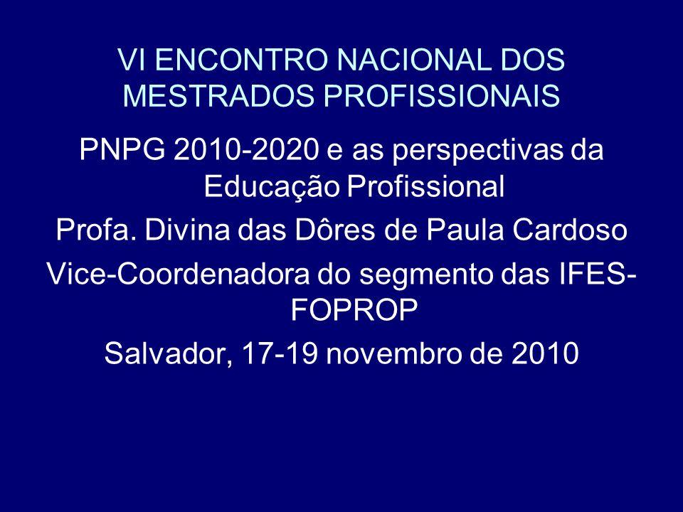 VI ENCONTRO NACIONAL DOS MESTRADOS PROFISSIONAIS PNPG 2010-2020 e as perspectivas da Educação Profissional Profa. Divina das Dôres de Paula Cardoso Vi