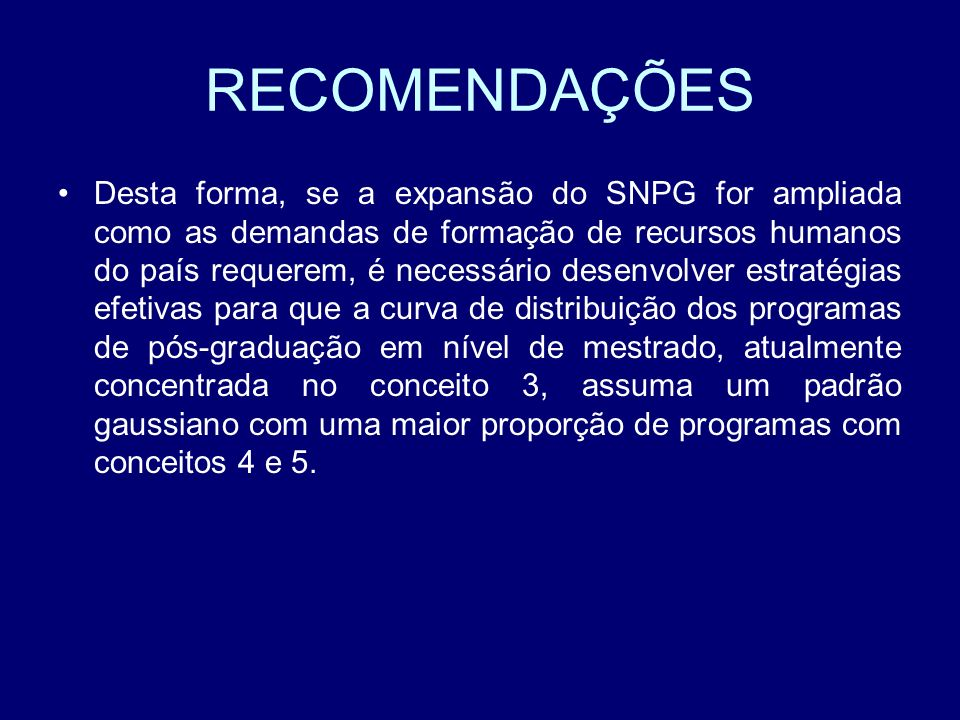 RECOMENDAÇÕES Desta forma, se a expansão do SNPG for ampliada como as demandas de formação de recursos humanos do país requerem, é necessário desenvol