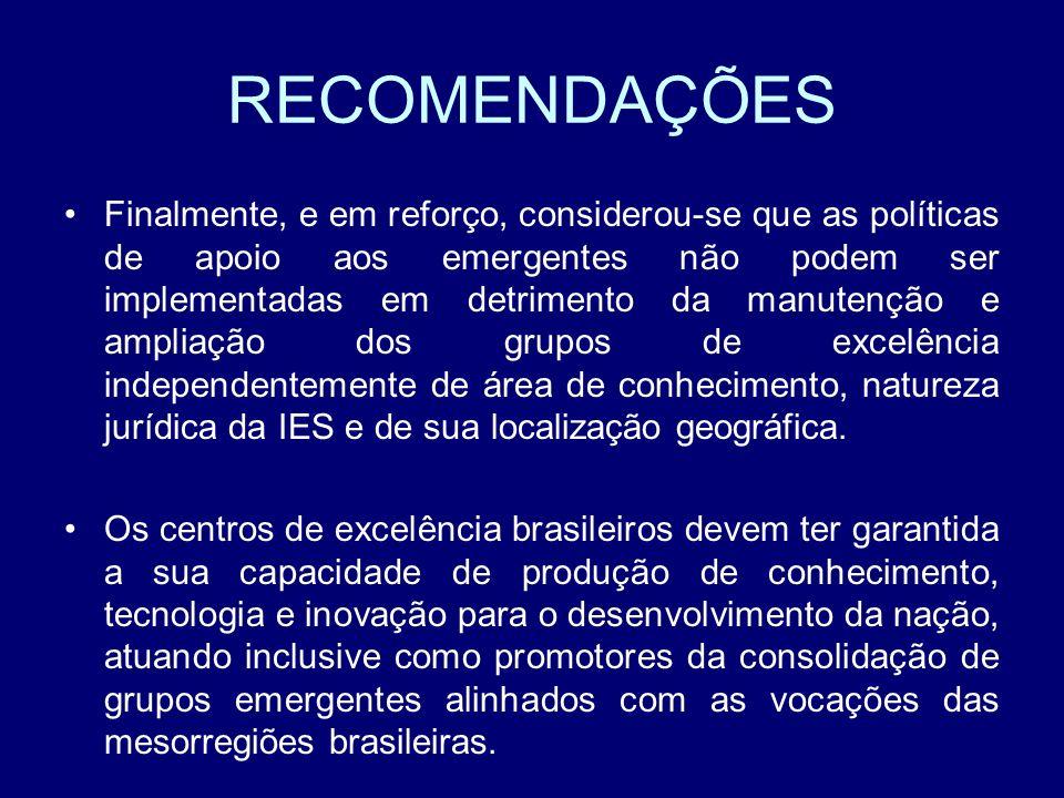 RECOMENDAÇÕES Finalmente, e em reforço, considerou-se que as políticas de apoio aos emergentes não podem ser implementadas em detrimento da manutenção