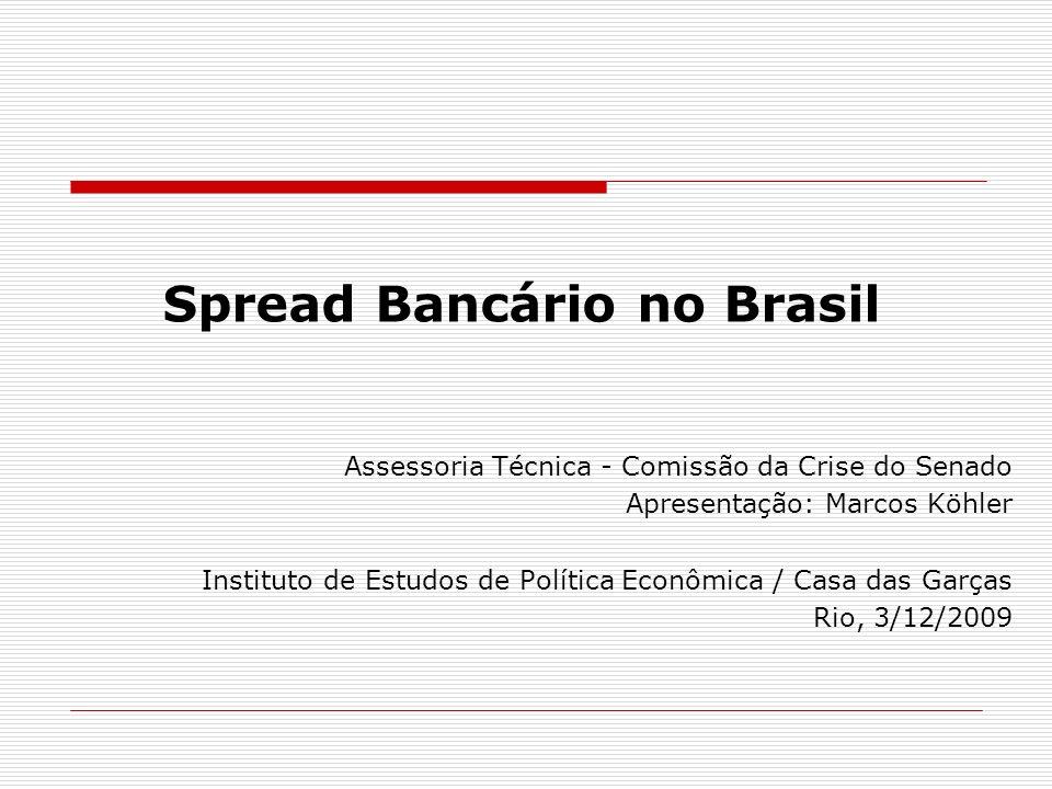 Spread Bancário no Brasil Assessoria Técnica - Comissão da Crise do Senado Apresentação: Marcos Köhler Instituto de Estudos de Política Econômica / Ca