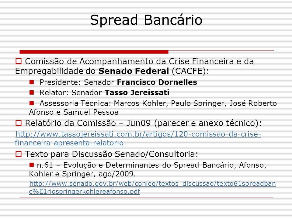 Spread Bancário Comissão de Acompanhamento da Crise Financeira e da Empregabilidade do Senado Federal (CACFE): Presidente: Senador Francisco Dornelles