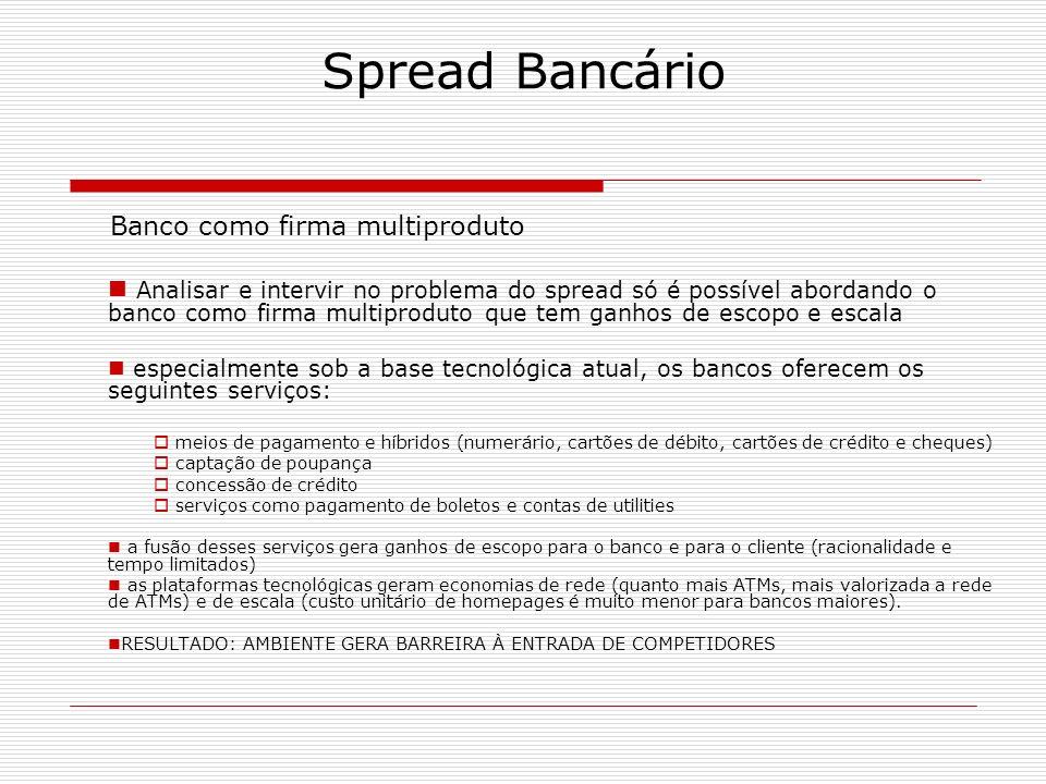 Spread Bancário Banco como firma multiproduto Analisar e intervir no problema do spread só é possível abordando o banco como firma multiproduto que te