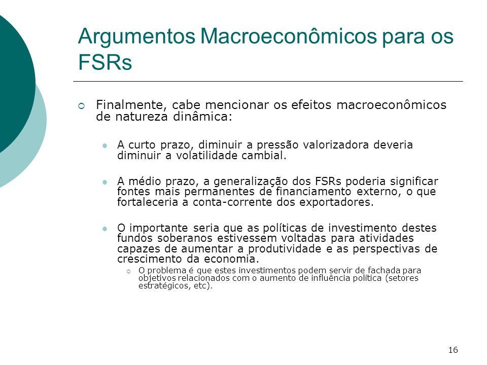 16 Argumentos Macroeconômicos para os FSRs Finalmente, cabe mencionar os efeitos macroeconômicos de natureza dinâmica: A curto prazo, diminuir a press