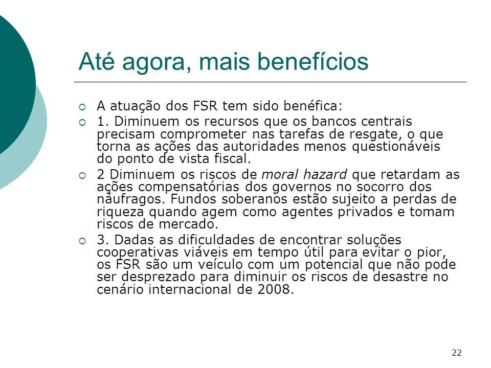 22 Até agora, mais benefícios A atuação dos FSR tem sido benéfica: 1. Diminuem os recursos que os bancos centrais precisam comprometer nas tarefas de