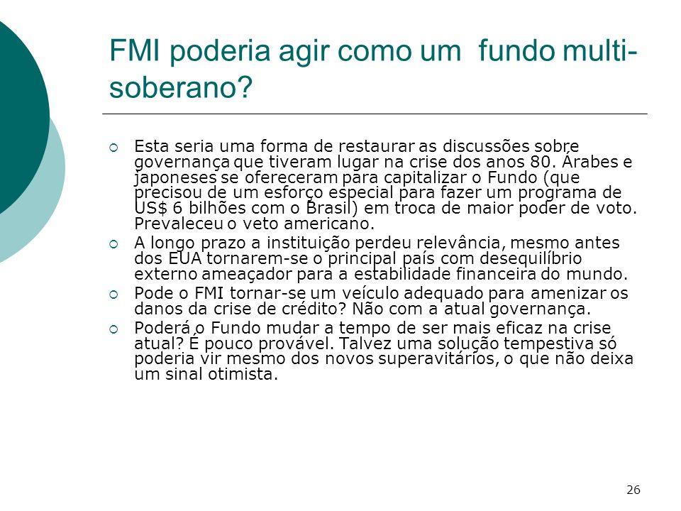 26 FMI poderia agir como um fundo multi- soberano? Esta seria uma forma de restaurar as discussões sobre governança que tiveram lugar na crise dos ano