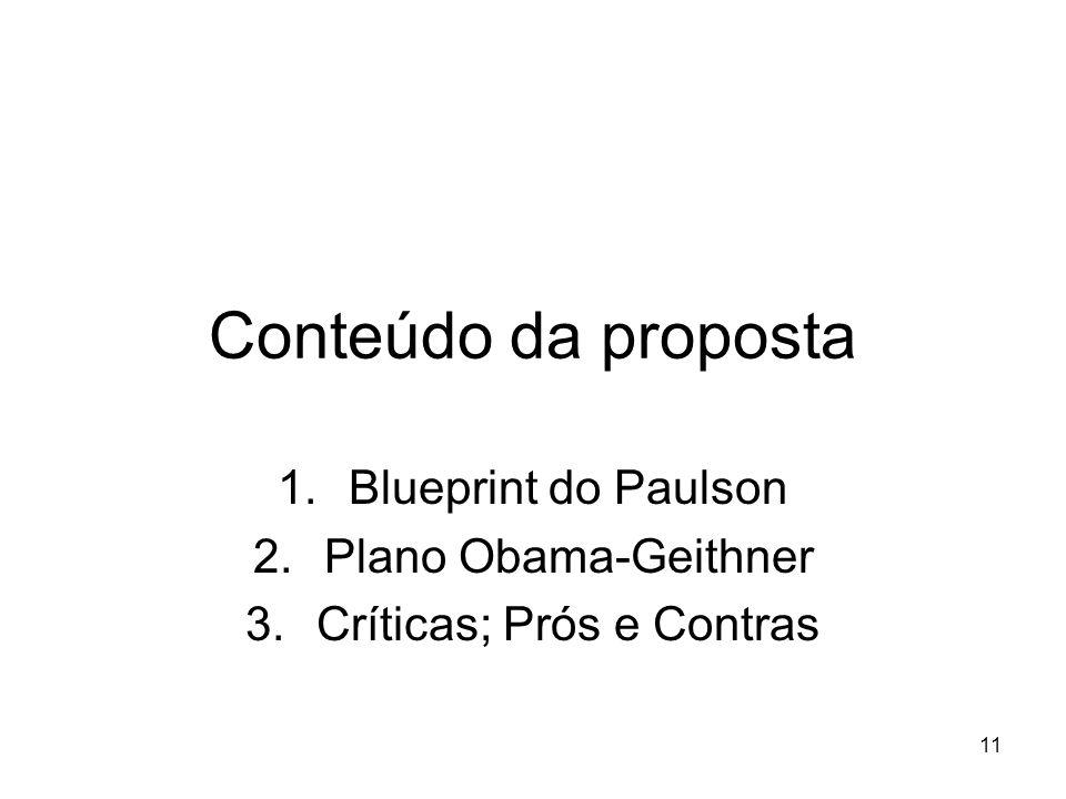 11 Conteúdo da proposta 1.Blueprint do Paulson 2.Plano Obama-Geithner 3.Críticas; Prós e Contras