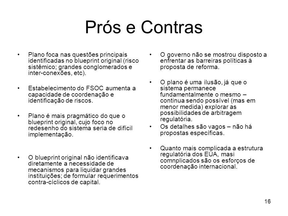 16 Prós e Contras Plano foca nas questões principais identificadas no blueprint original (risco sistêmico; grandes conglomerados e inter-conexões, etc).