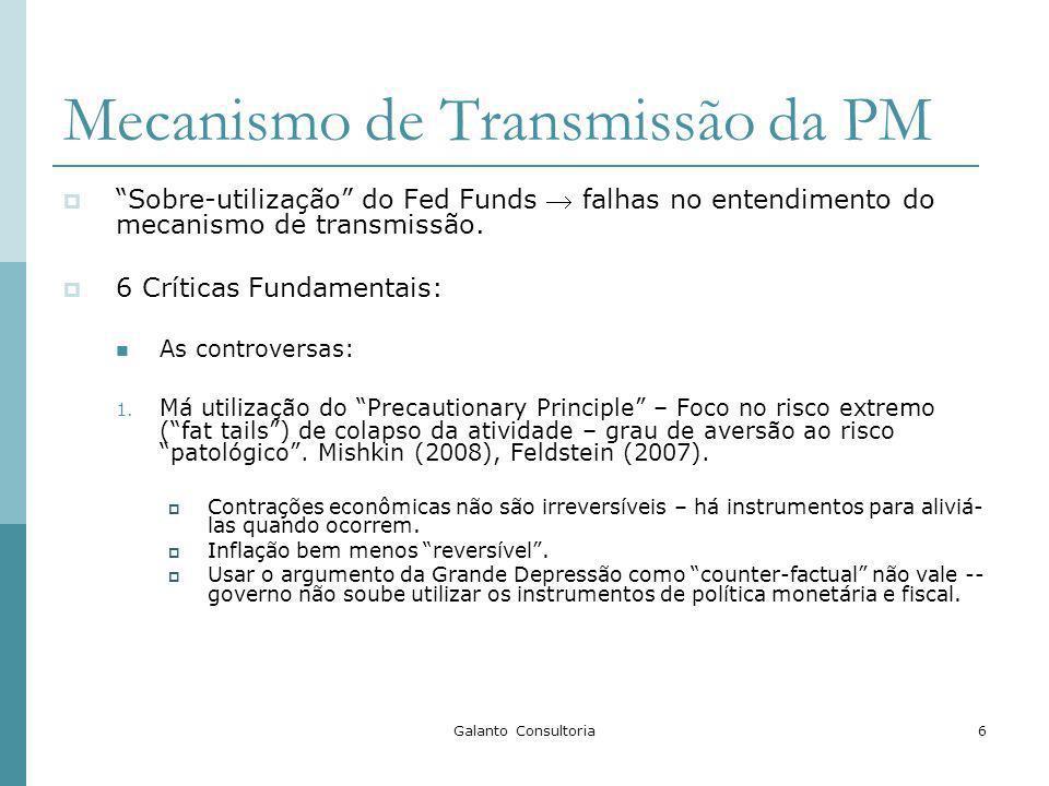 Galanto Consultoria6 Mecanismo de Transmissão da PM Sobre-utilização do Fed Funds falhas no entendimento do mecanismo de transmissão. 6 Críticas Funda
