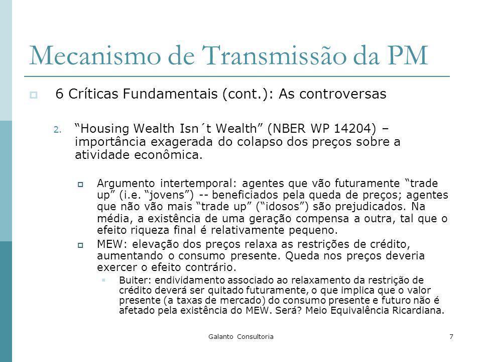 Galanto Consultoria7 Mecanismo de Transmissão da PM 6 Críticas Fundamentais (cont.): As controversas 2. Housing Wealth Isn´t Wealth (NBER WP 14204) –