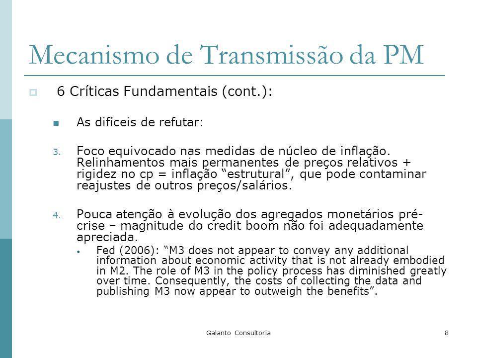 Galanto Consultoria8 Mecanismo de Transmissão da PM 6 Críticas Fundamentais (cont.): As difíceis de refutar: 3. Foco equivocado nas medidas de núcleo