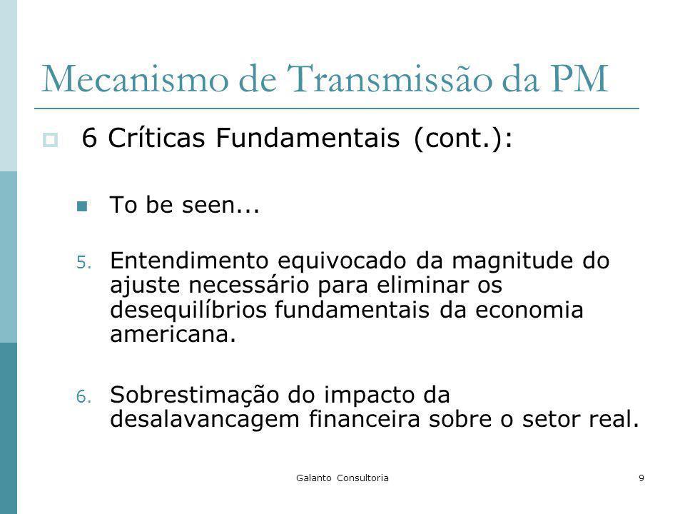 Galanto Consultoria9 Mecanismo de Transmissão da PM 6 Críticas Fundamentais (cont.): To be seen... 5. Entendimento equivocado da magnitude do ajuste n