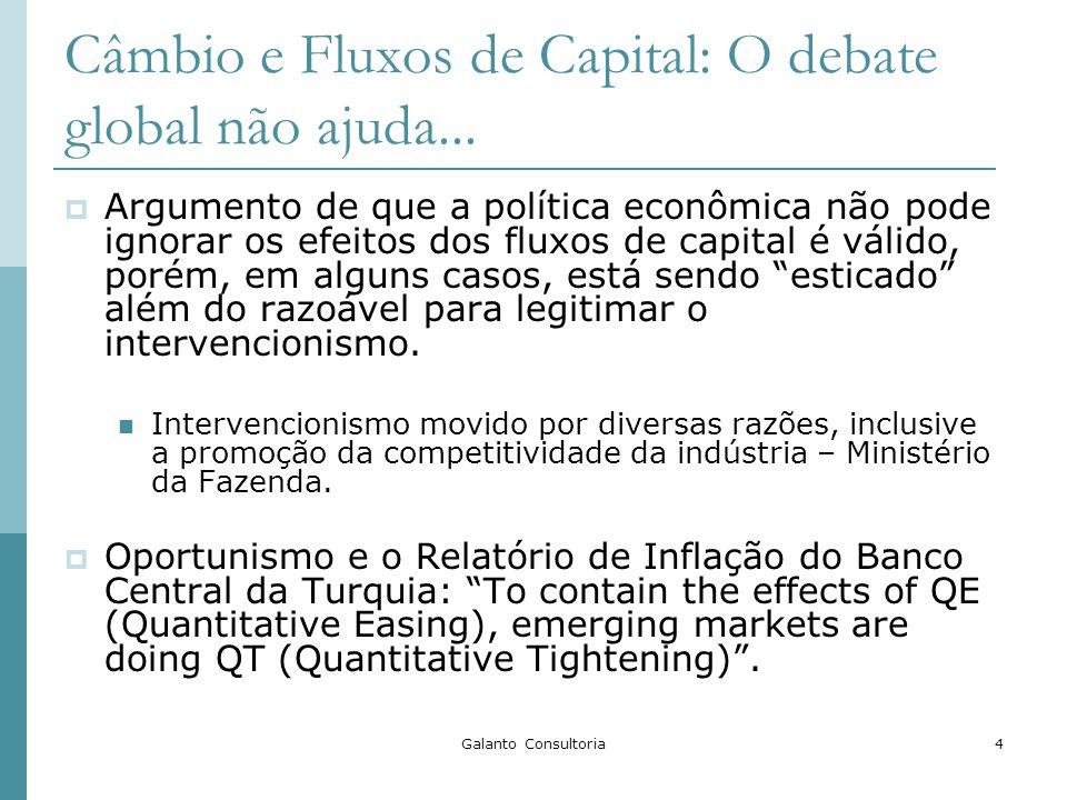 Galanto Consultoria4 Câmbio e Fluxos de Capital: O debate global não ajuda... Argumento de que a política econômica não pode ignorar os efeitos dos fl