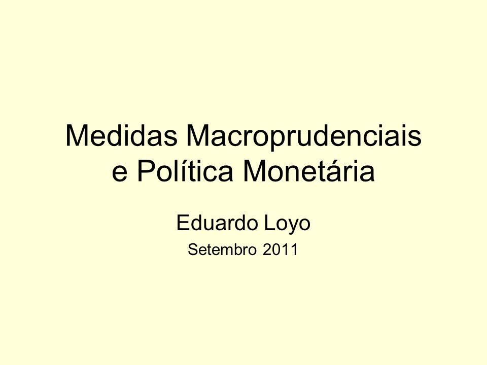 Medidas Macroprudenciais e Política Monetária Eduardo Loyo Setembro 2011