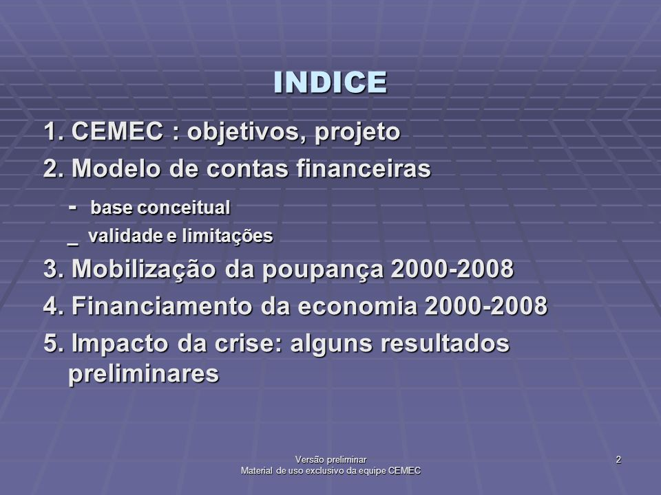 INDICE 1. CEMEC : objetivos, projeto 2. Modelo de contas financeiras - base conceitual _ validade e limitações 3. Mobilização da poupança 2000-2008 4.