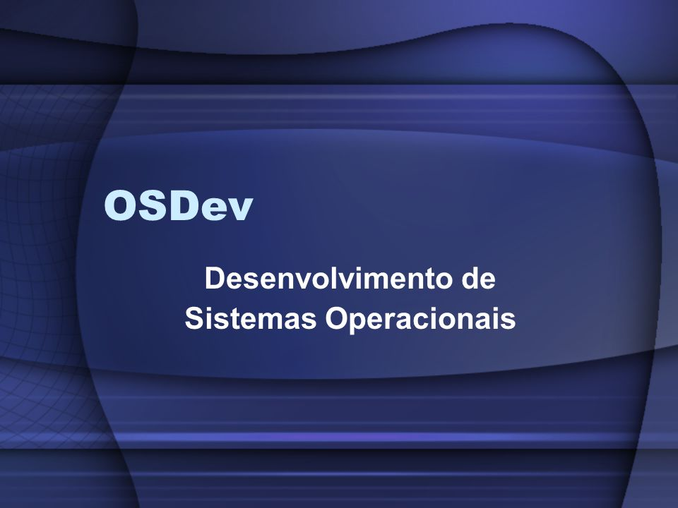 OSDev Desenvolvimento de Sistemas Operacionais