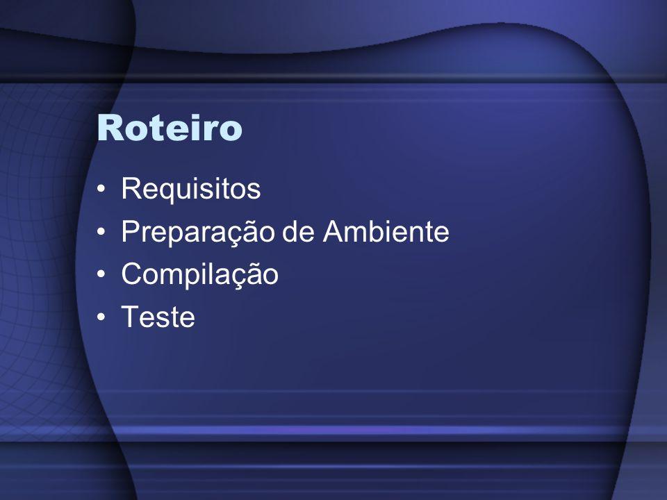 Roteiro Requisitos Preparação de Ambiente Compilação Teste
