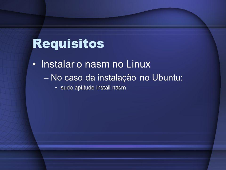 Requisitos Instalar o nasm no Linux –No caso da instalação no Ubuntu: sudo aptitude install nasm