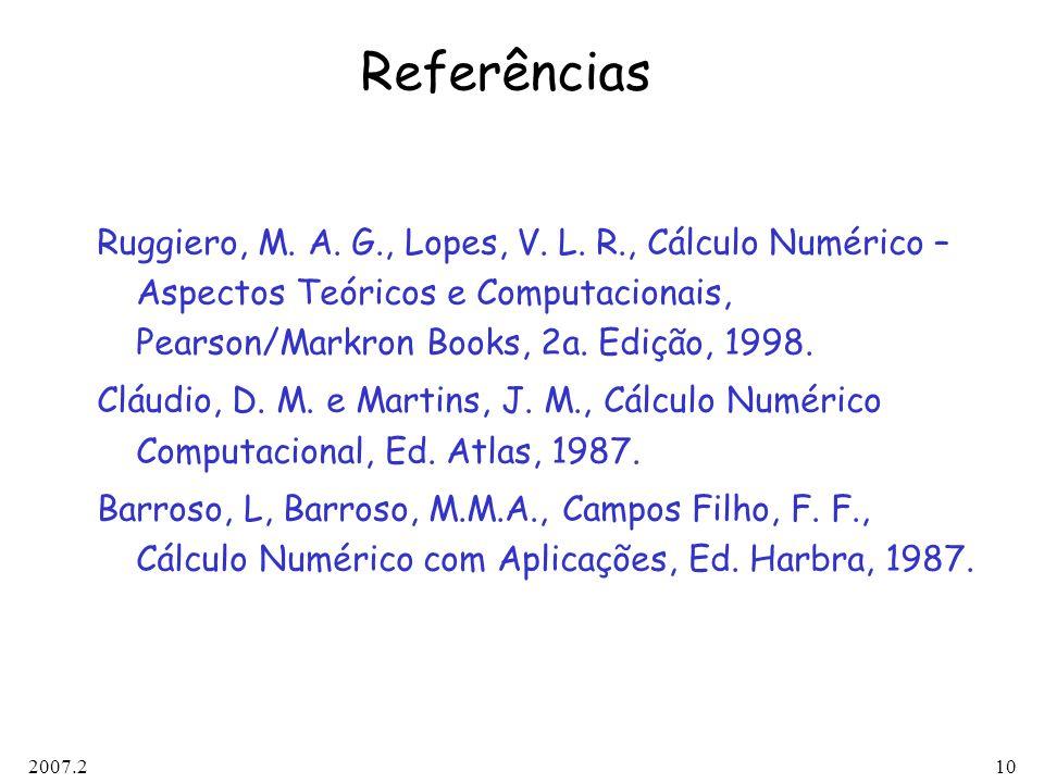 2007.210 Referências Ruggiero, M. A. G., Lopes, V. L. R., Cálculo Numérico – Aspectos Teóricos e Computacionais, Pearson/Markron Books, 2a. Edição, 19