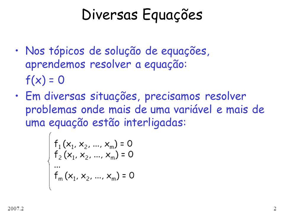 2007.22 Diversas Equações Nos tópicos de solução de equações, aprendemos resolver a equação: f(x) = 0 Em diversas situações, precisamos resolver probl