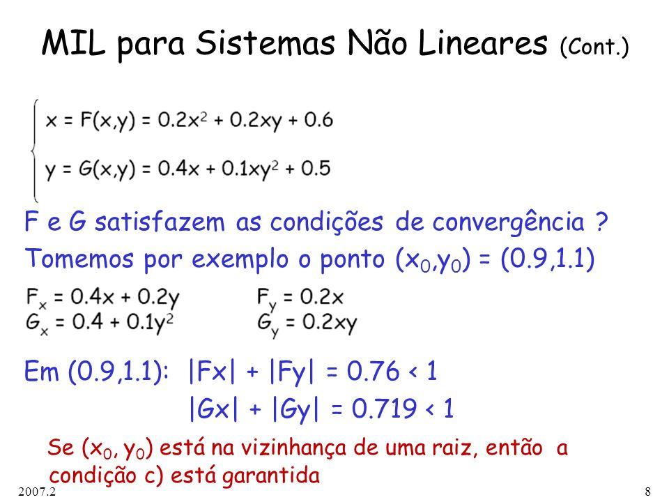 2007.28 MIL para Sistemas Não Lineares (Cont.) F e G satisfazem as condições de convergência ? Tomemos por exemplo o ponto (x 0,y 0 ) = (0.9,1.1) Em (