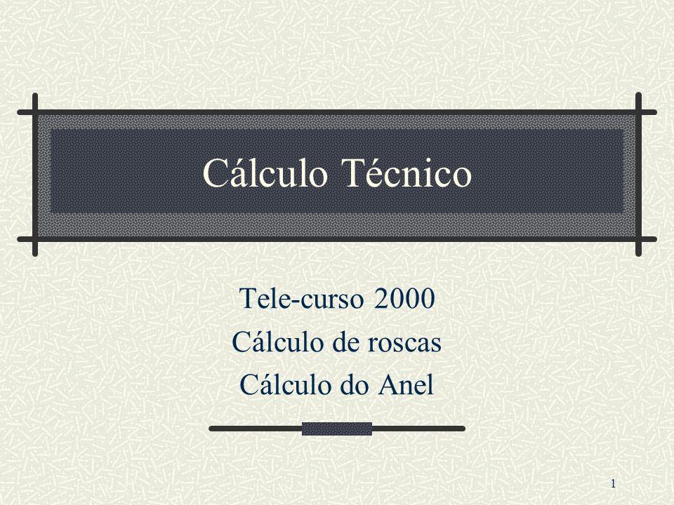 Cálculo Técnico Tele-curso 2000 Cálculo de roscas Cálculo do Anel 1