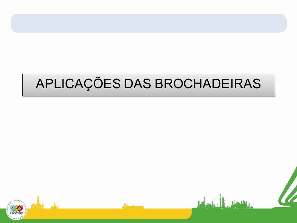 APLICAÇÕES DAS BROCHADEIRAS