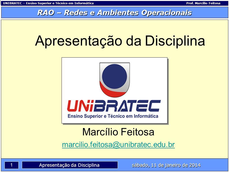 Capítulo 1 – Conceitos Básicos 12 Apresentação da Disciplina sábado, 11 de janeiro de 2014 RAO – Redes e Ambientes Operacionais UNIBRATEC – Ensino Superior e Técnico em InformáticaProf.