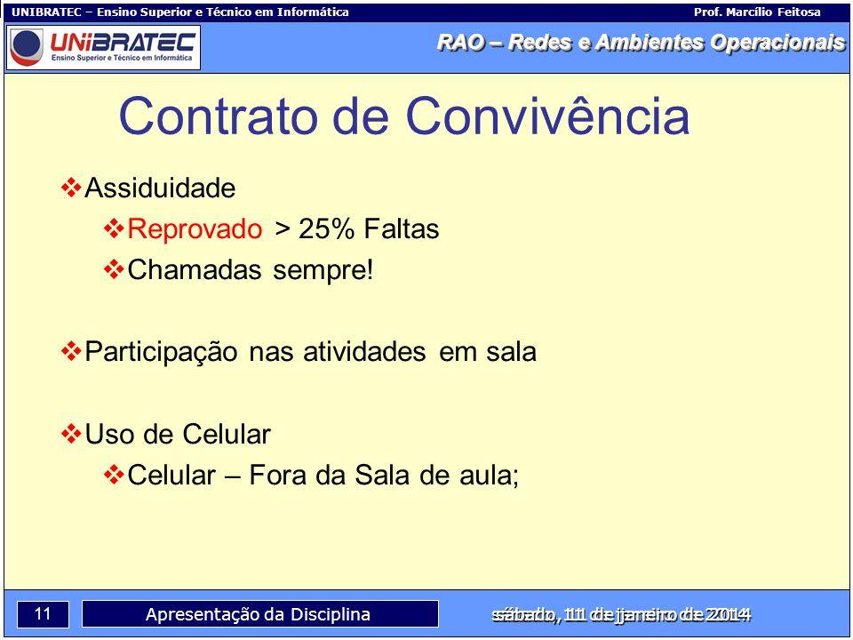 Capítulo 1 – Conceitos Básicos 11 Apresentação da Disciplina sábado, 11 de janeiro de 2014 RAO – Redes e Ambientes Operacionais UNIBRATEC – Ensino Sup