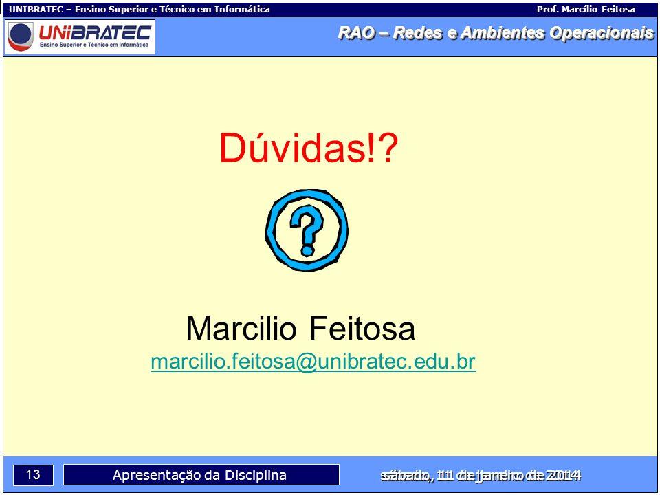 Capítulo 1 – Conceitos Básicos 13 Apresentação da Disciplina sábado, 11 de janeiro de 2014 RAO – Redes e Ambientes Operacionais UNIBRATEC – Ensino Sup