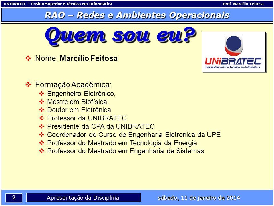 Capítulo 1 – Conceitos Básicos 3 Apresentação da Disciplina sábado, 11 de janeiro de 2014 RAO – Redes e Ambientes Operacionais UNIBRATEC – Ensino Superior e Técnico em InformáticaProf.