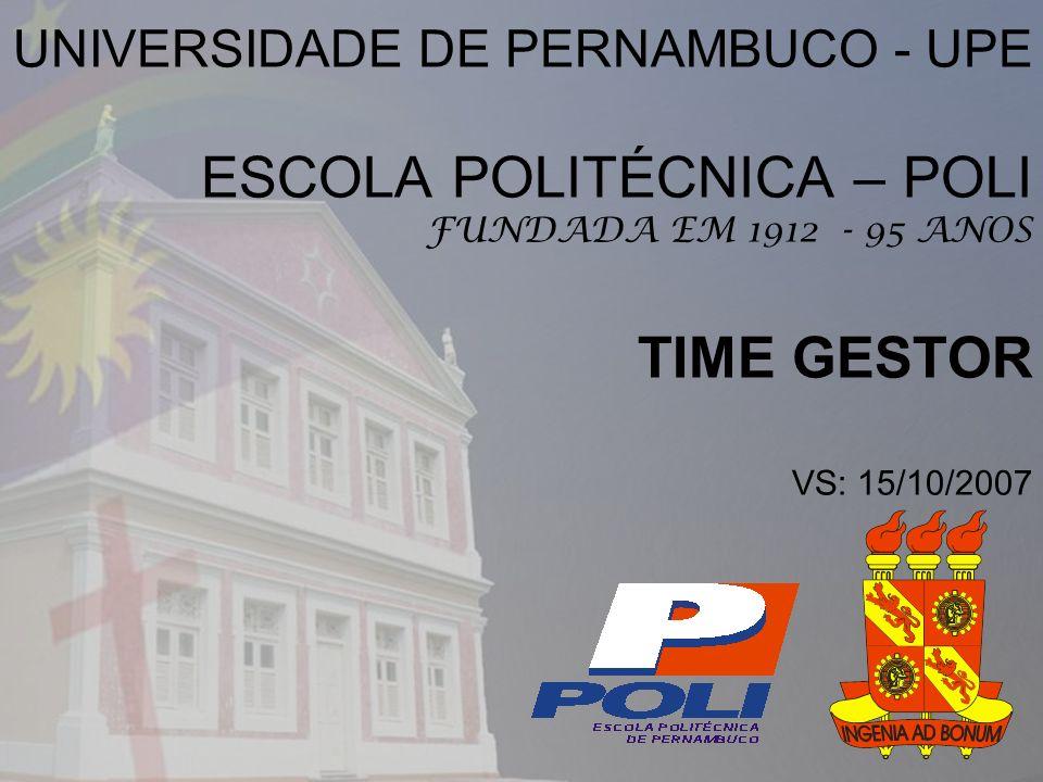 UNIVERSIDADE DE PERNAMBUCO - UPE ESCOLA POLITÉCNICA – POLI FUNDADA EM 1912 - 95 ANOS TIME GESTOR VS: 15/10/2007