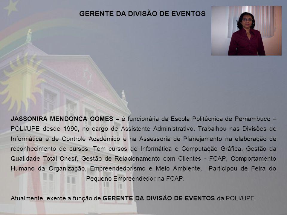 JASSONIRA MENDONÇA GOMES – é funcionária da Escola Politécnica de Pernambuco – POLI/UPE desde 1990, no cargo de Assistente Administrativo. Trabalhou n