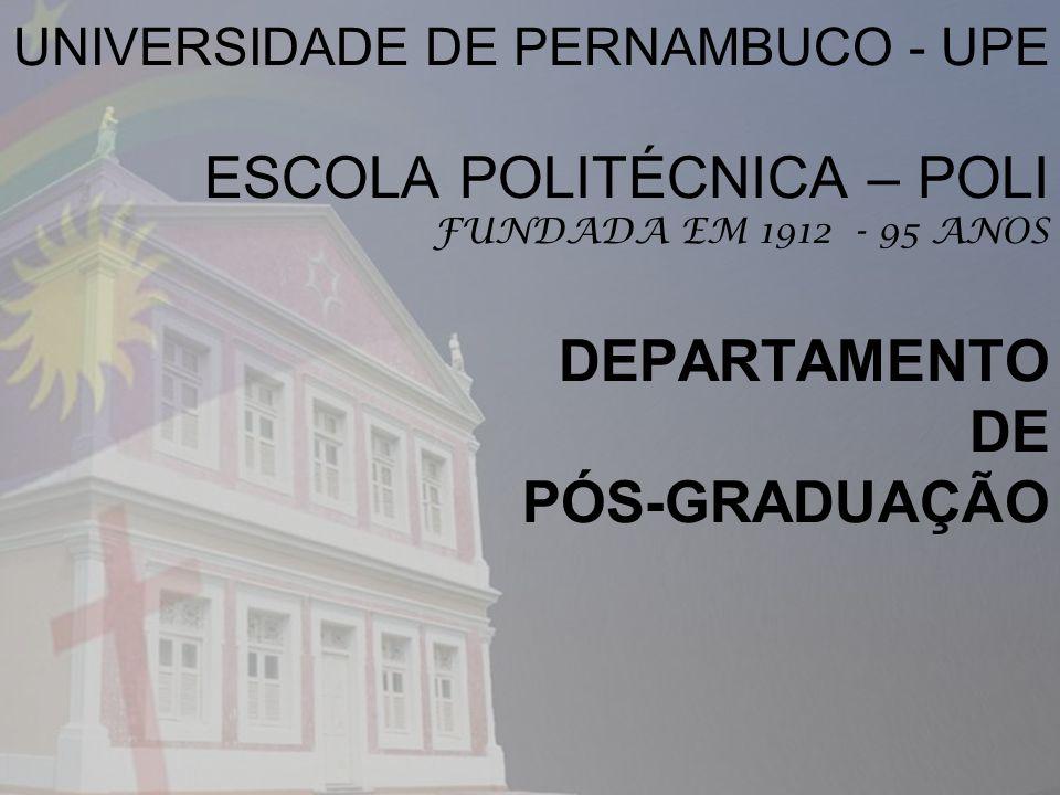 UNIVERSIDADE DE PERNAMBUCO - UPE ESCOLA POLITÉCNICA – POLI FUNDADA EM 1912 - 95 ANOS DEPARTAMENTO DE PÓS-GRADUAÇÃO