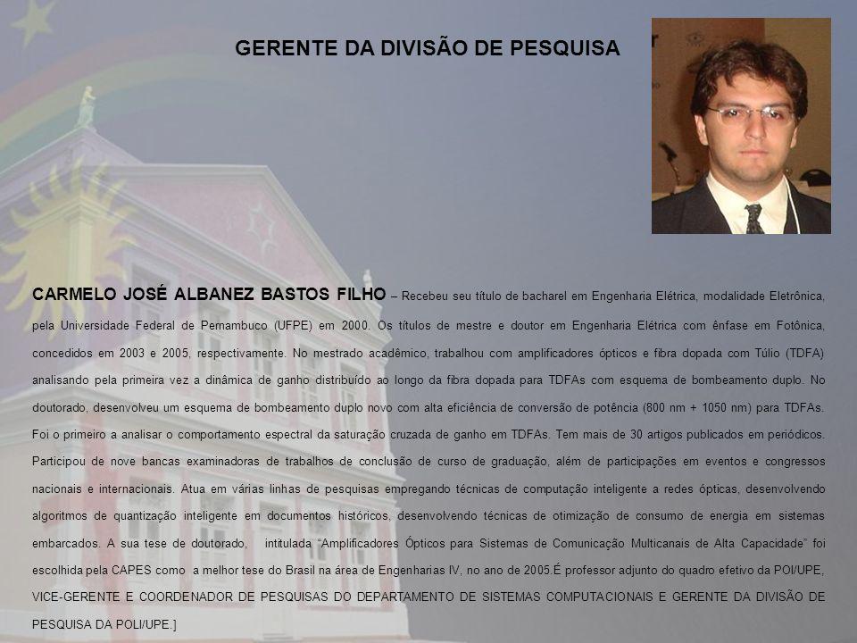 CARMELO JOSÉ ALBANEZ BASTOS FILHO – Recebeu seu título de bacharel em Engenharia Elétrica, modalidade Eletrônica, pela Universidade Federal de Pernamb