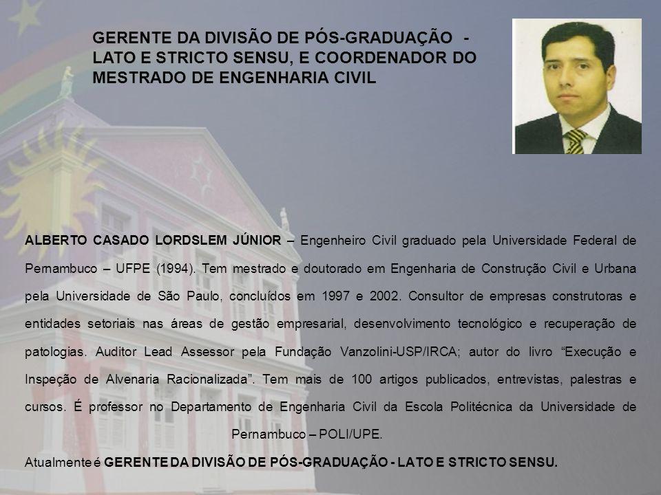 ALBERTO CASADO LORDSLEM JÚNIOR – Engenheiro Civil graduado pela Universidade Federal de Pernambuco – UFPE (1994). Tem mestrado e doutorado em Engenhar