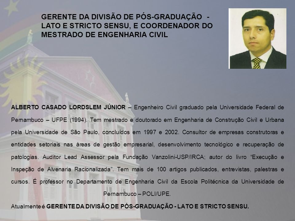 ALBERTO CASADO LORDSLEM JÚNIOR – Engenheiro Civil graduado pela Universidade Federal de Pernambuco – UFPE (1994).
