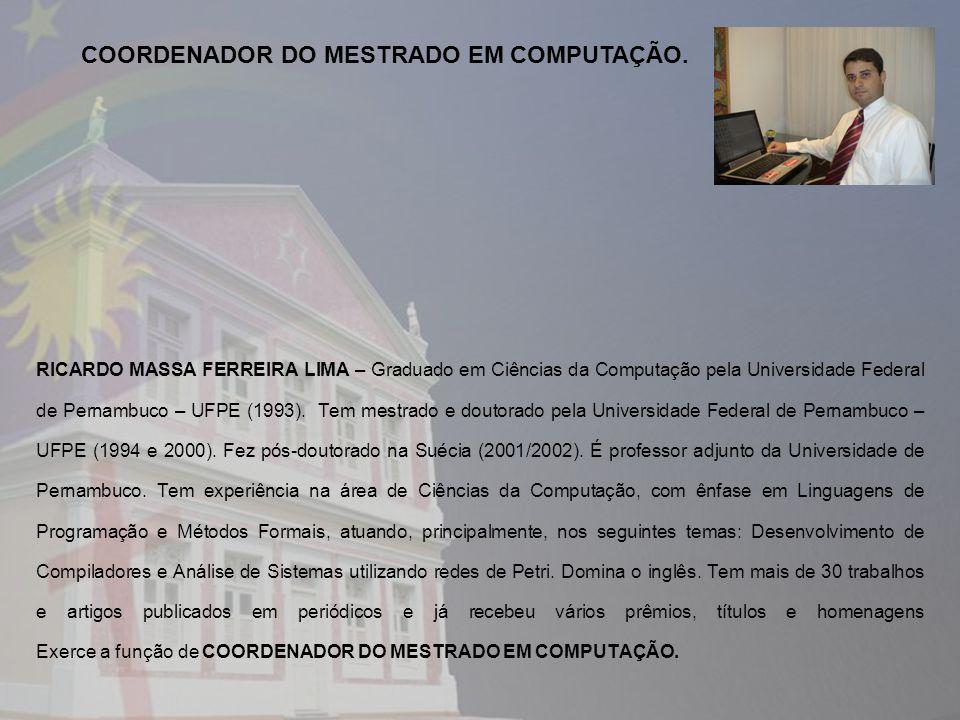 RICARDO MASSA FERREIRA LIMA – Graduado em Ciências da Computação pela Universidade Federal de Pernambuco – UFPE (1993). Tem mestrado e doutorado pela