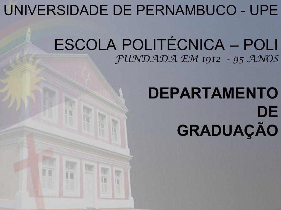 UNIVERSIDADE DE PERNAMBUCO - UPE ESCOLA POLITÉCNICA – POLI FUNDADA EM 1912 - 95 ANOS DEPARTAMENTO DE GRADUAÇÃO