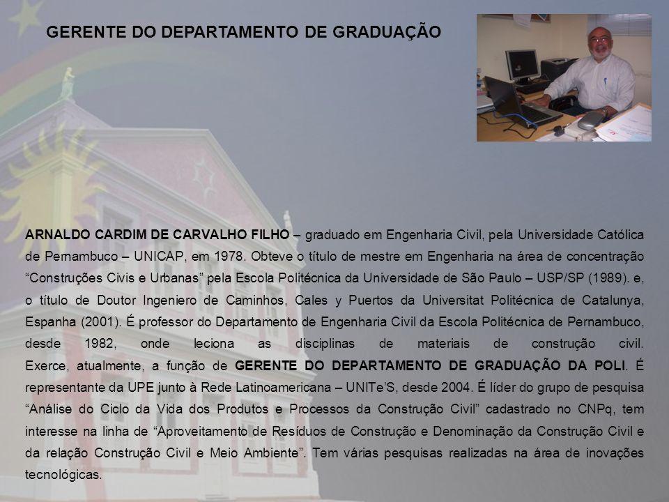 ARNALDO CARDIM DE CARVALHO FILHO – graduado em Engenharia Civil, pela Universidade Católica de Pernambuco – UNICAP, em 1978. Obteve o título de mestre