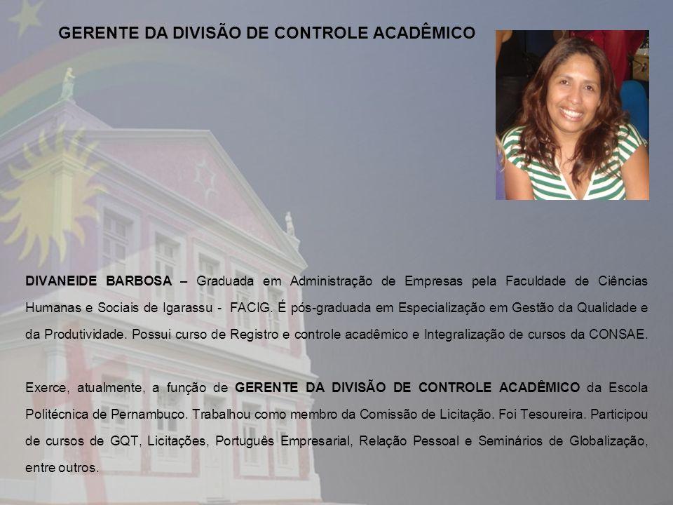 DIVANEIDE BARBOSA – Graduada em Administração de Empresas pela Faculdade de Ciências Humanas e Sociais de Igarassu - FACIG. É pós-graduada em Especial