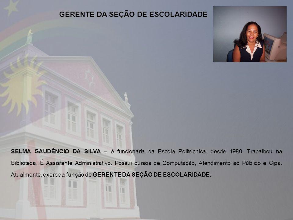 SELMA GAUDÊNCIO DA SILVA – é funcionária da Escola Politécnica, desde 1980. Trabalhou na Biblioteca. É Assistente Administrativo. Possui cursos de Com