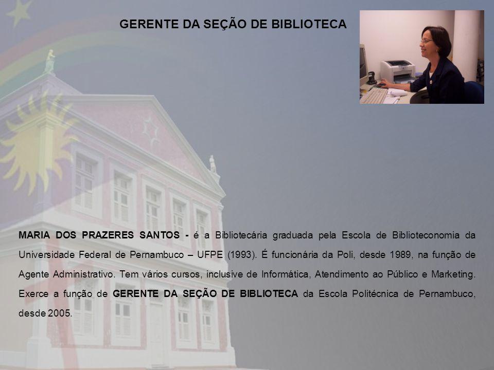 MARIA DOS PRAZERES SANTOS - é a Bibliotecária graduada pela Escola de Biblioteconomia da Universidade Federal de Pernambuco – UFPE (1993). É funcionár