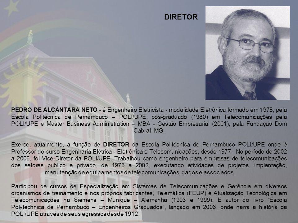 PEDRO DE ALCÂNTARA NETO - é Engenheiro Eletricista - modalidade Eletrônica formado em 1975, pela Escola Politécnica de Pernambuco – POLI/UPE, pós-grad