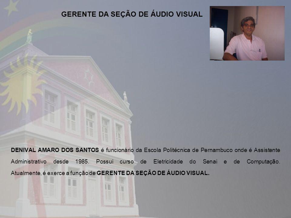 DENIVAL AMARO DOS SANTOS é funcionário da Escola Politécnica de Pernambuco onde é Assistente Administrativo desde 1985. Possui curso de Eletricidade d