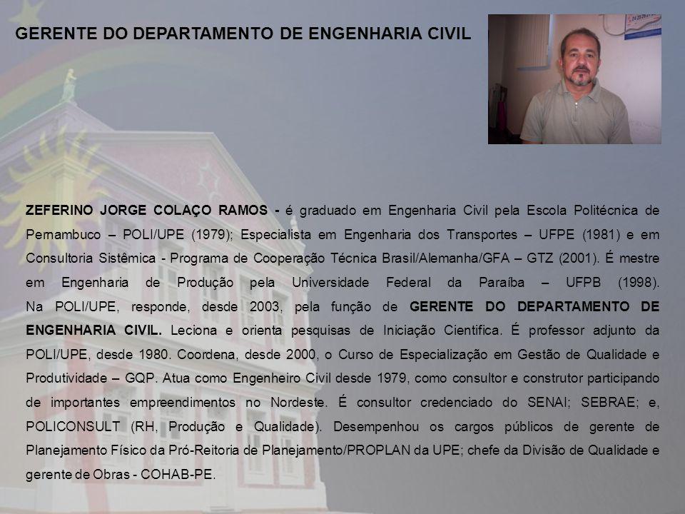ZEFERINO JORGE COLAÇO RAMOS - é graduado em Engenharia Civil pela Escola Politécnica de Pernambuco – POLI/UPE (1979); Especialista em Engenharia dos Transportes – UFPE (1981) e em Consultoria Sistêmica - Programa de Cooperação Técnica Brasil/Alemanha/GFA – GTZ (2001).