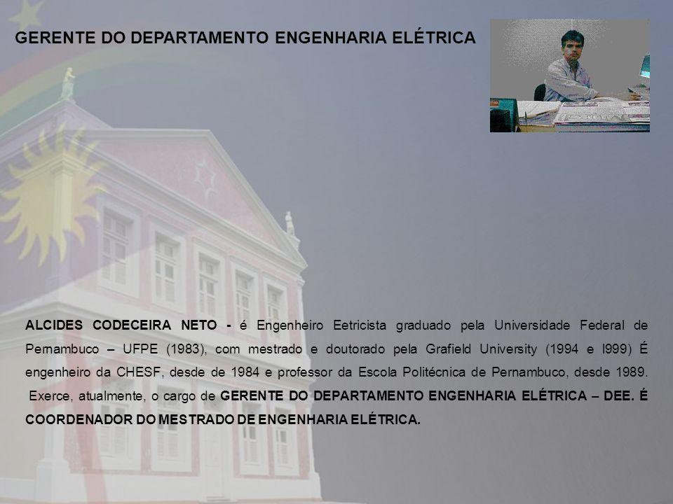 ALCIDES CODECEIRA NETO - é Engenheiro Eetricista graduado pela Universidade Federal de Pernambuco – UFPE (1983), com mestrado e doutorado pela Grafield University (1994 e l999) É engenheiro da CHESF, desde de 1984 e professor da Escola Politécnica de Pernambuco, desde 1989.
