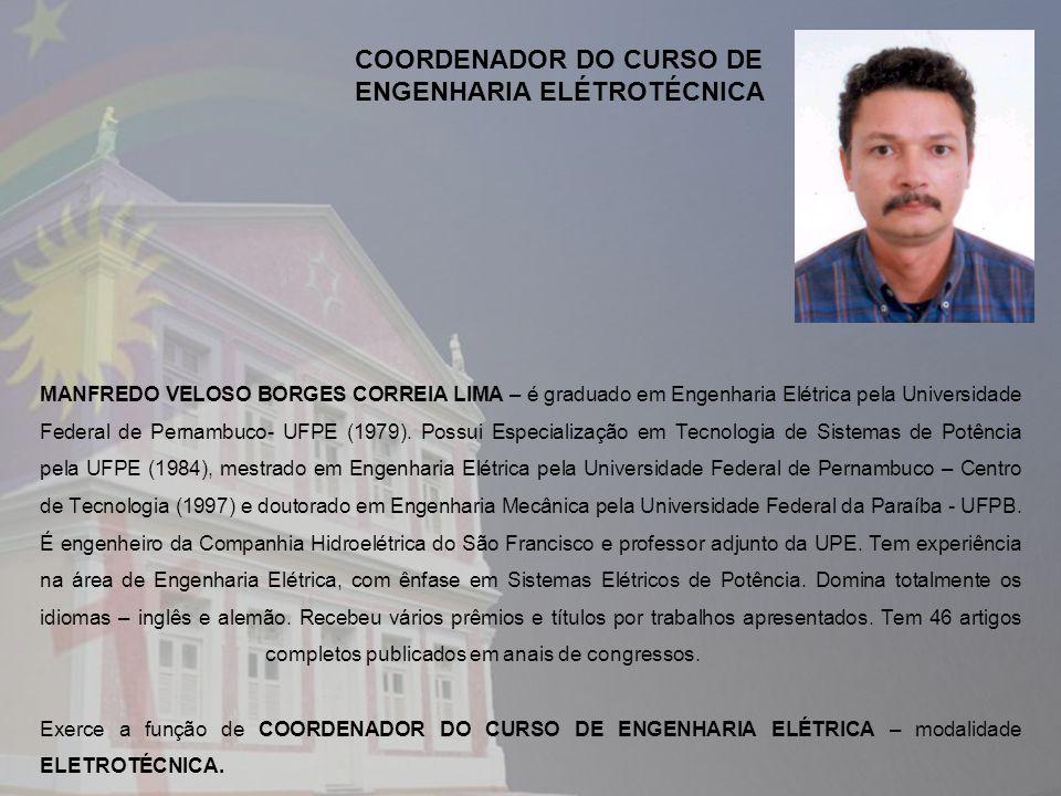 MANFREDO VELOSO BORGES CORREIA LIMA – é graduado em Engenharia Elétrica pela Universidade Federal de Pernambuco- UFPE (1979). Possui Especialização em
