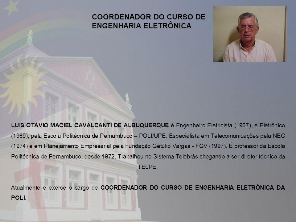 LUIS OTÁVIO MACIEL CAVALCANTI DE ALBUQUERQUE é Engenheiro Eletricista (1967), e Eletrônico (1969), pela Escola Politécnica de Pernambuco – POLI/UPE.