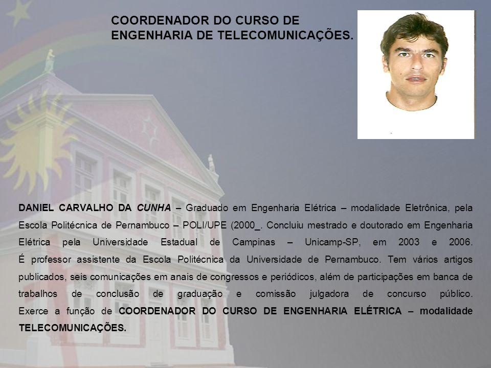 DANIEL CARVALHO DA CUNHA – Graduado em Engenharia Elétrica – modalidade Eletrônica, pela Escola Politécnica de Pernambuco – POLI/UPE (2000_. Concluiu